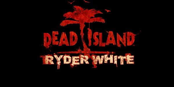 Dead Island: Ryder White сюжет и прохождение